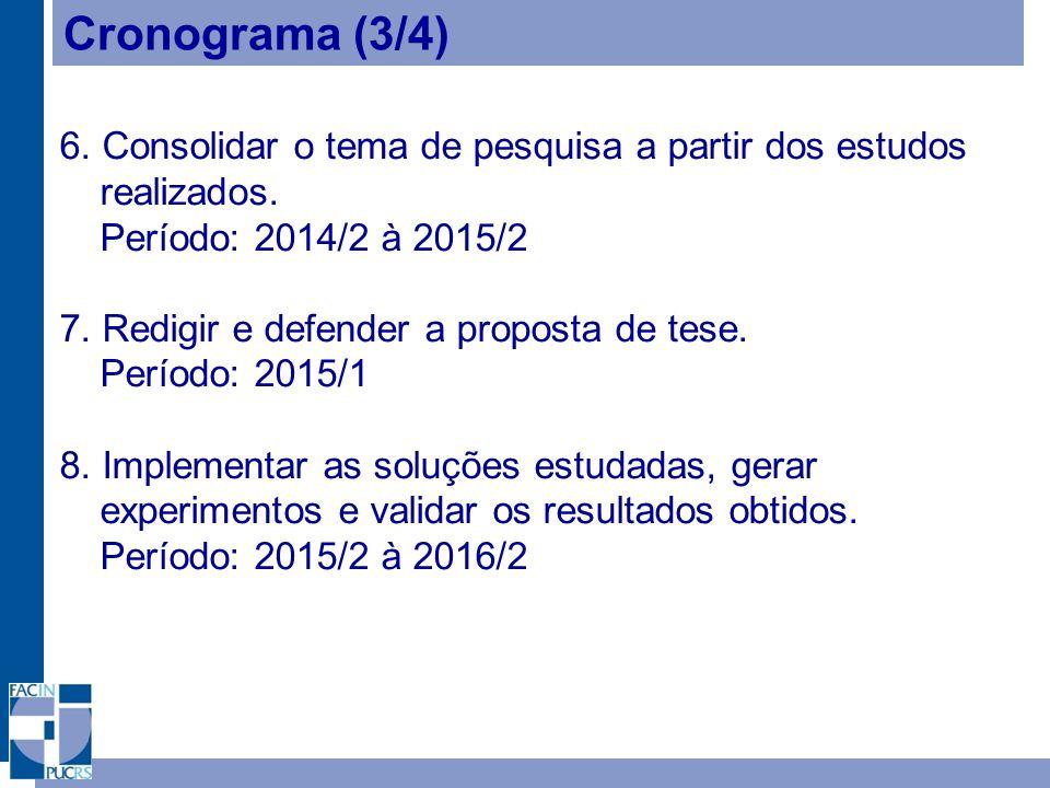 Cronograma (3/4) 6. Consolidar o tema de pesquisa a partir dos estudos realizados. Período: 2014/2 à 2015/2.