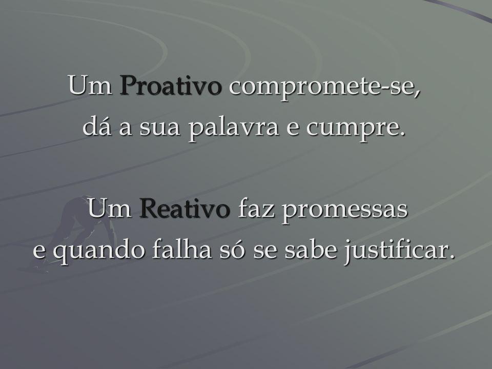 Um Proativo compromete-se, dá a sua palavra e cumpre.