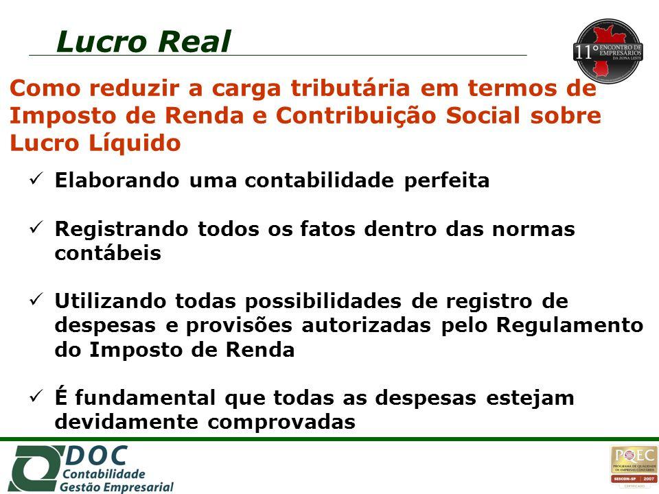 Lucro Real Como reduzir a carga tributária em termos de Imposto de Renda e Contribuição Social sobre Lucro Líquido.
