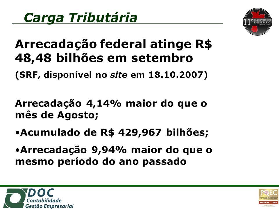 Carga Tributária Arrecadação federal atinge R$ 48,48 bilhões em setembro. (SRF, disponível no site em 18.10.2007)