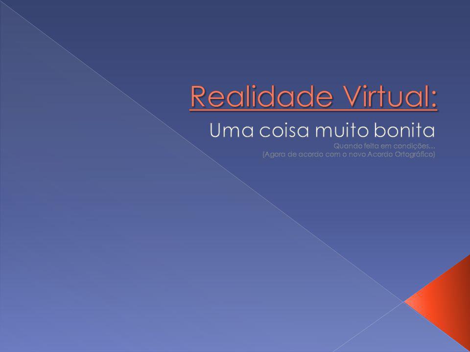 Realidade Virtual: Uma coisa muito bonita Quando feita em condições…