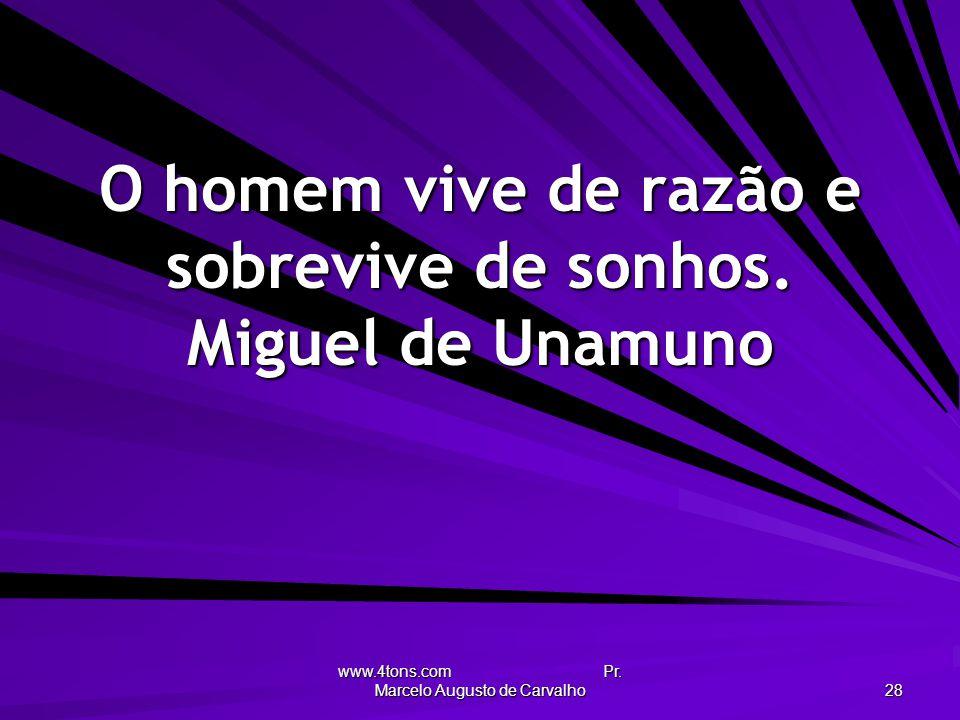 O homem vive de razão e sobrevive de sonhos. Miguel de Unamuno