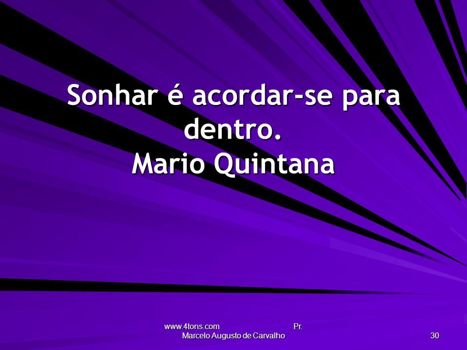 Sonhar é acordar-se para dentro. Mario Quintana