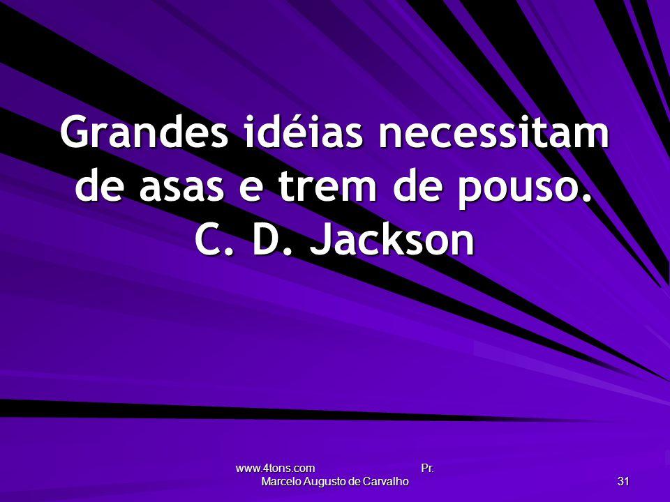 Grandes idéias necessitam de asas e trem de pouso. C. D. Jackson