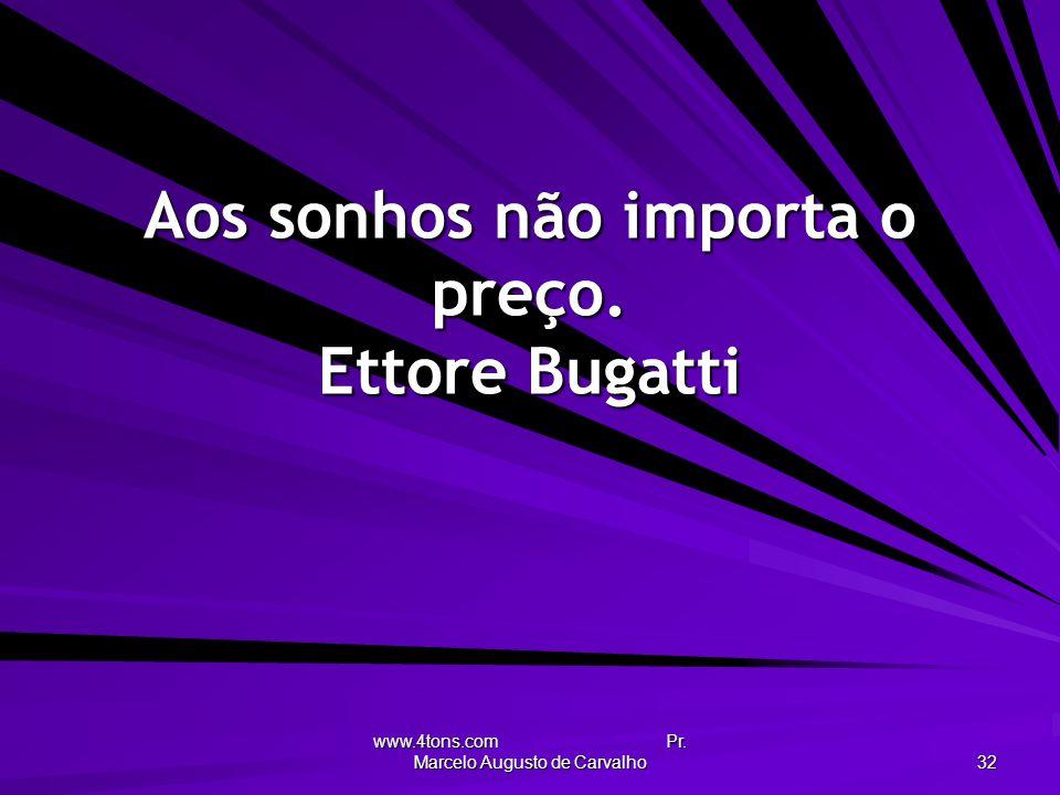 Aos sonhos não importa o preço. Ettore Bugatti