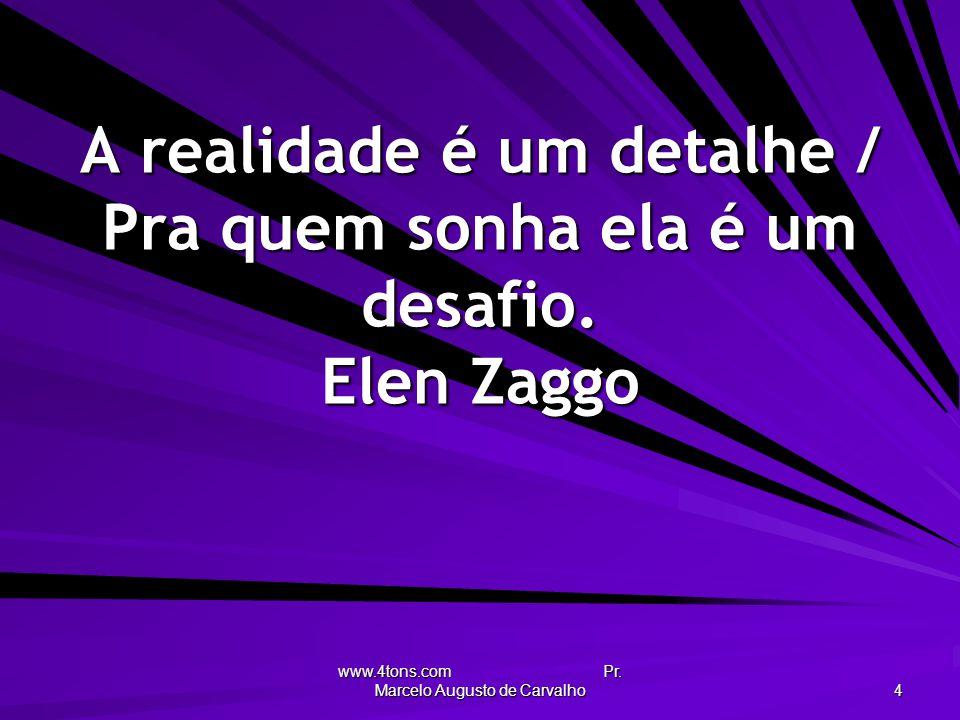 A realidade é um detalhe / Pra quem sonha ela é um desafio. Elen Zaggo