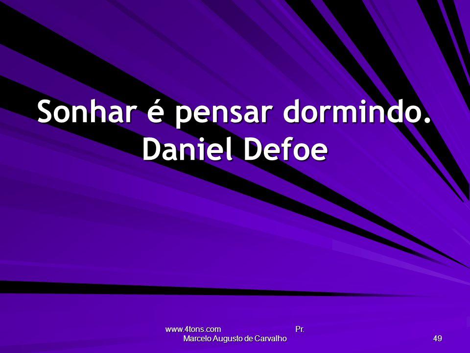 Sonhar é pensar dormindo. Daniel Defoe