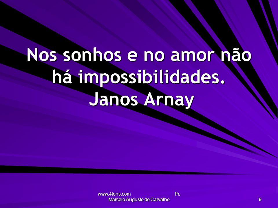 Nos sonhos e no amor não há impossibilidades. Janos Arnay