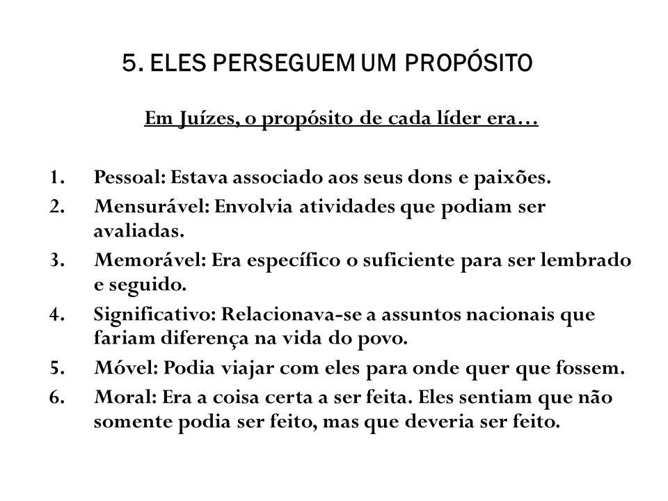 5. ELES PERSEGUEM UM PROPÓSITO