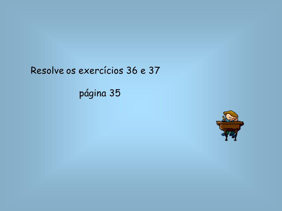 Resolve os exercícios 36 e 37