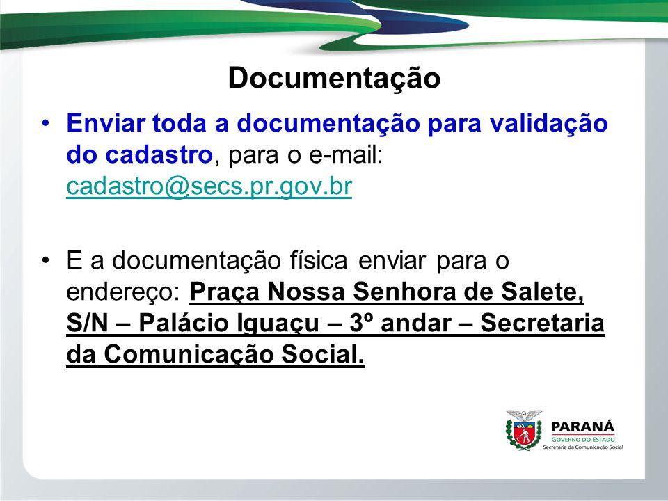 Documentação Enviar toda a documentação para validação do cadastro, para o e-mail: cadastro@secs.pr.gov.br.