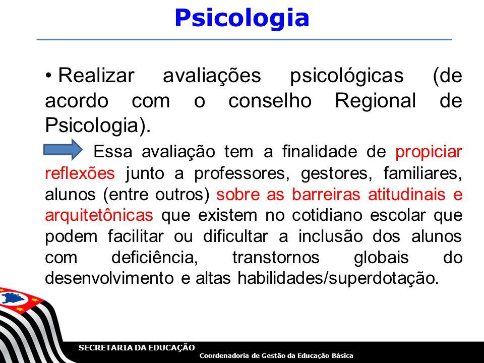 Psicologia Realizar avaliações psicológicas (de acordo com o conselho Regional de Psicologia).