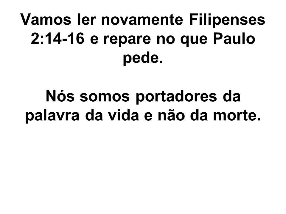 Vamos ler novamente Filipenses 2:14-16 e repare no que Paulo pede.