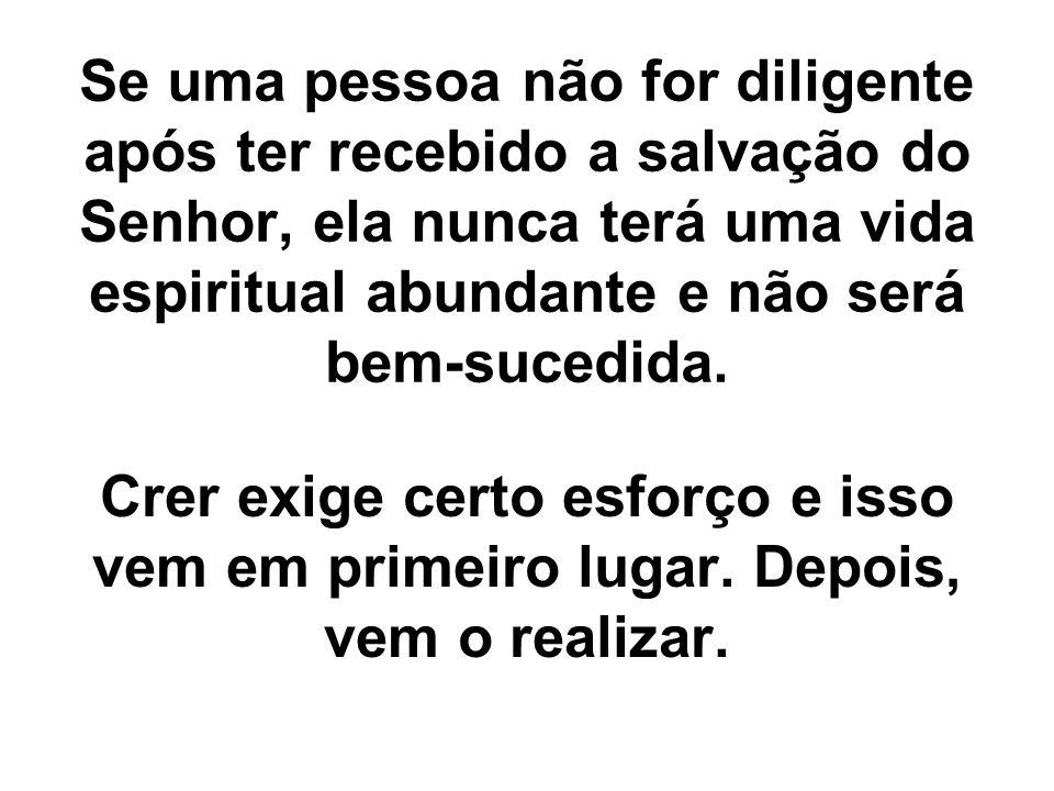Se uma pessoa não for diligente após ter recebido a salvação do Senhor, ela nunca terá uma vida espiritual abundante e não será bem-sucedida.