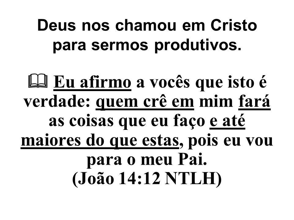 Deus nos chamou em Cristo para sermos produtivos.