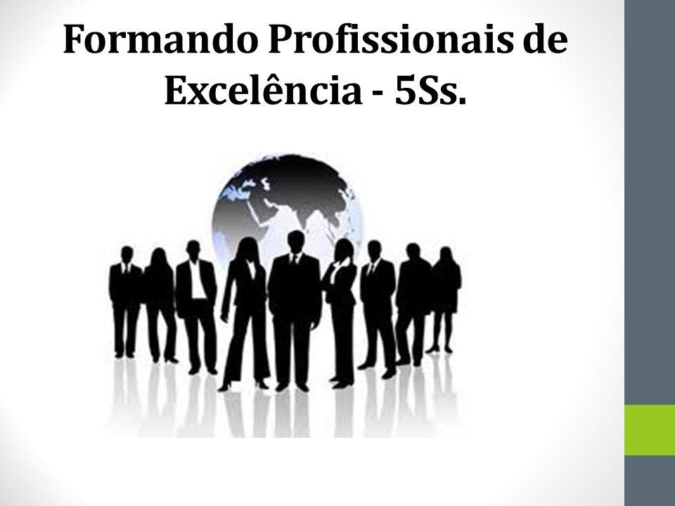 Formando Profissionais de Excelência - 5Ss.