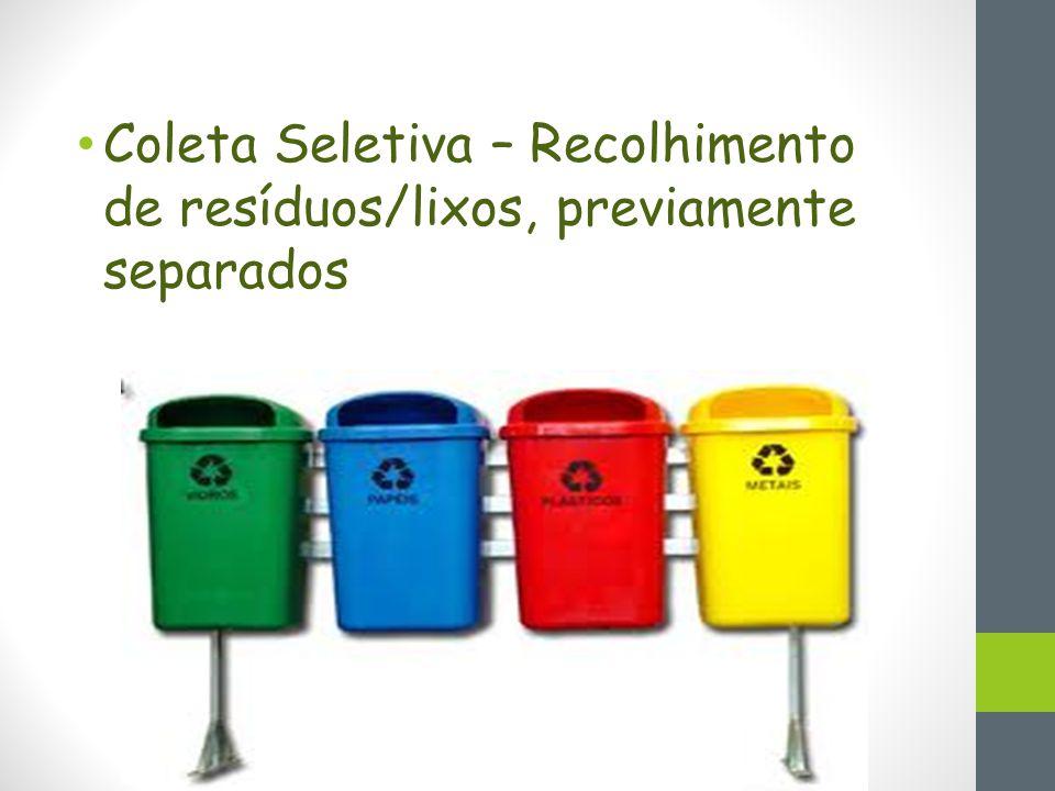Coleta Seletiva – Recolhimento de resíduos/lixos, previamente separados