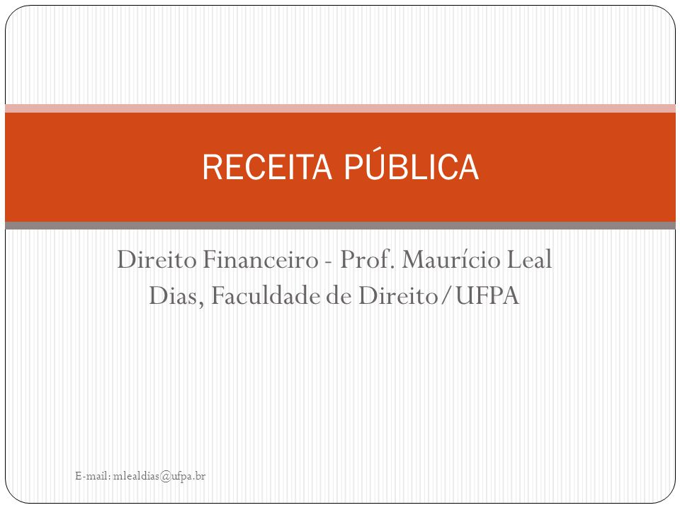 RECEITA PÚBLICA Direito Financeiro - Prof. Maurício Leal Dias, Faculdade de Direito/UFPA.