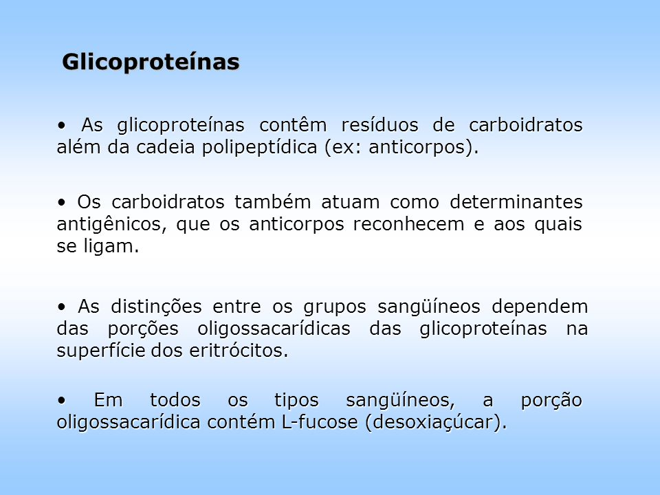 Glicoproteínas • As glicoproteínas contêm resíduos de carboidratos além da cadeia polipeptídica (ex: anticorpos).