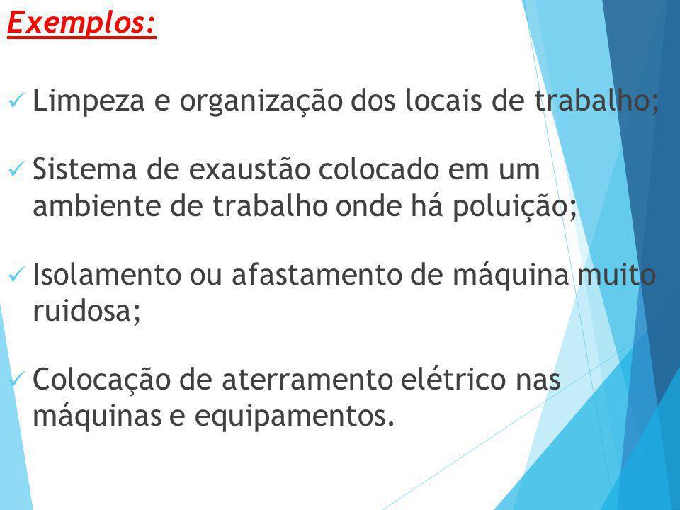 Exemplos: Limpeza e organização dos locais de trabalho; Sistema de exaustão colocado em um ambiente de trabalho onde há poluição;