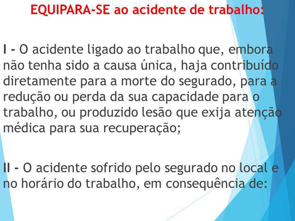 EQUIPARA-SE ao acidente de trabalho: