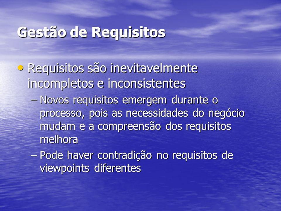 Gestão de Requisitos Requisitos são inevitavelmente incompletos e inconsistentes.