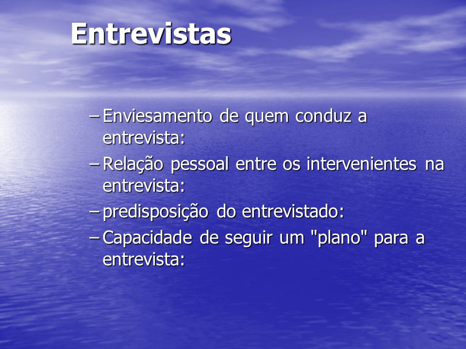 Entrevistas Enviesamento de quem conduz a entrevista: