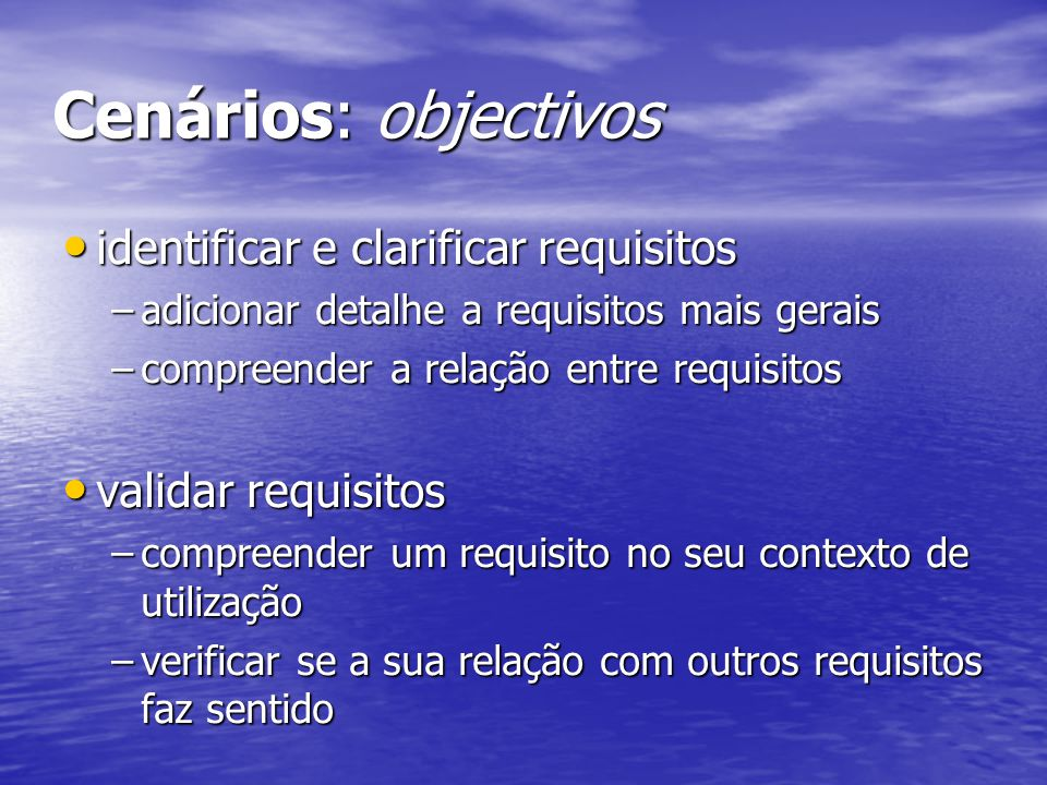 Cenários: objectivos identificar e clarificar requisitos