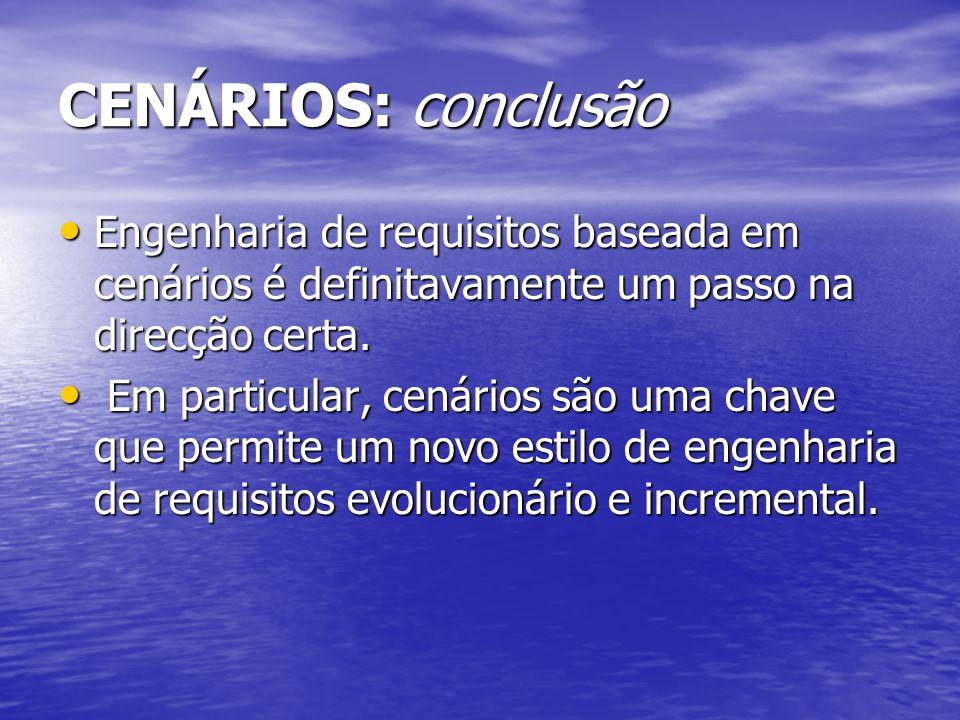 CENÁRIOS: conclusão Engenharia de requisitos baseada em cenários é definitavamente um passo na direcção certa.