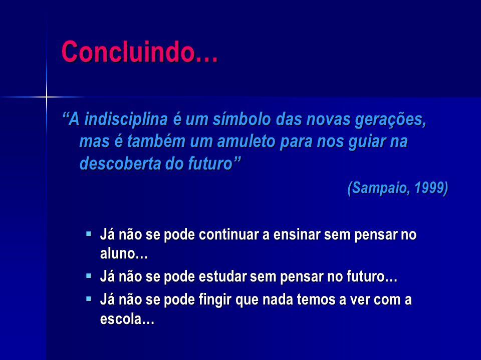 Concluindo… A indisciplina é um símbolo das novas gerações, mas é também um amuleto para nos guiar na descoberta do futuro