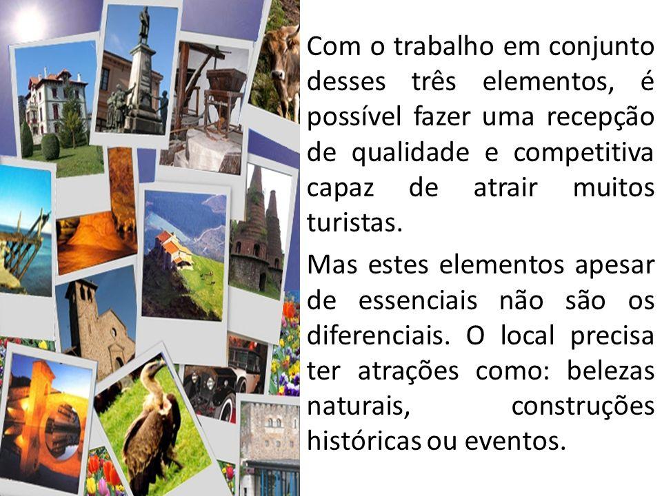 Com o trabalho em conjunto desses três elementos, é possível fazer uma recepção de qualidade e competitiva capaz de atrair muitos turistas.