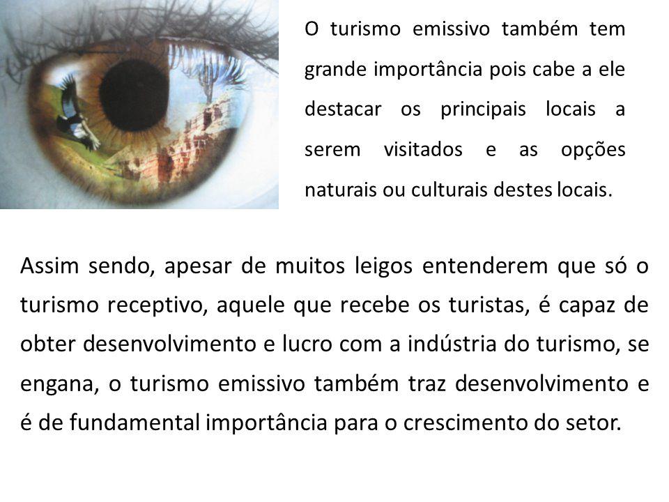 O turismo emissivo também tem grande importância pois cabe a ele destacar os principais locais a serem visitados e as opções naturais ou culturais destes locais.