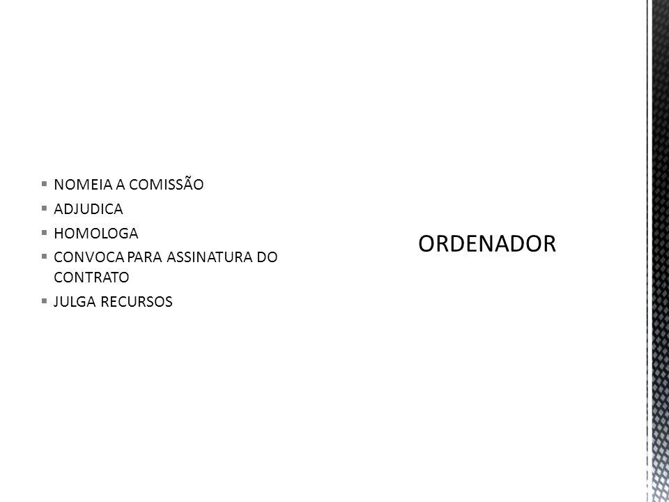 ORDENADOR NOMEIA A COMISSÃO ADJUDICA HOMOLOGA