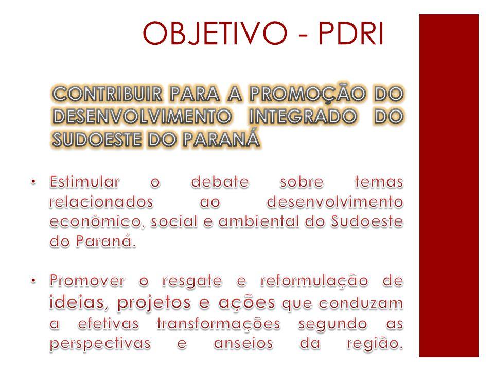 OBJETIVO - PDRI CONTRIBUIR PARA A PROMOÇÃO DO DESENVOLVIMENTO INTEGRADO DO SUDOESTE DO PARANÁ.