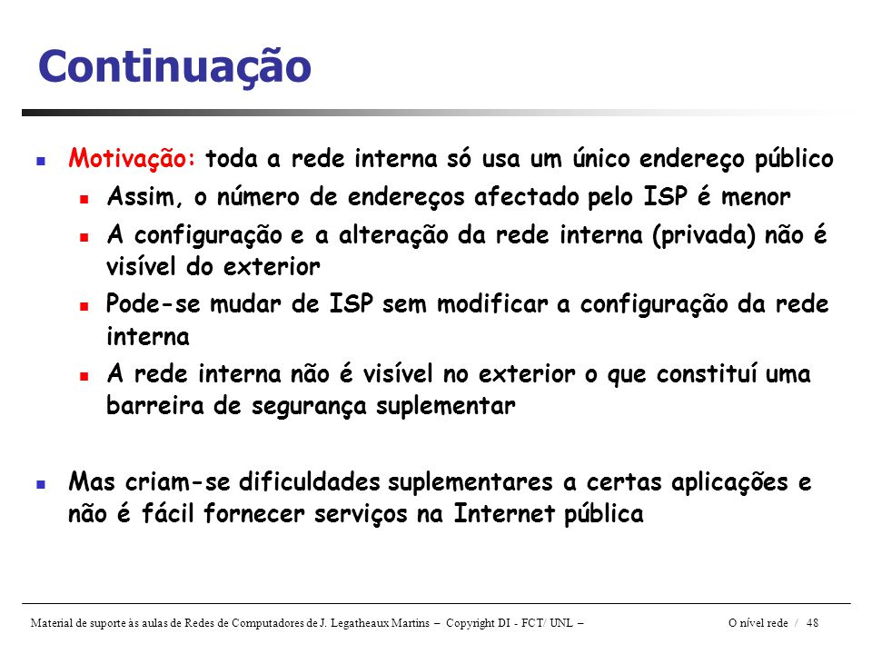 Continuação Motivação: toda a rede interna só usa um único endereço público. Assim, o número de endereços afectado pelo ISP é menor.