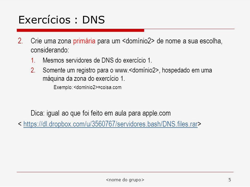Exercícios : DNS Crie uma zona primária para um <domínio2> de nome a sua escolha, considerando: Mesmos servidores de DNS do exercício 1.
