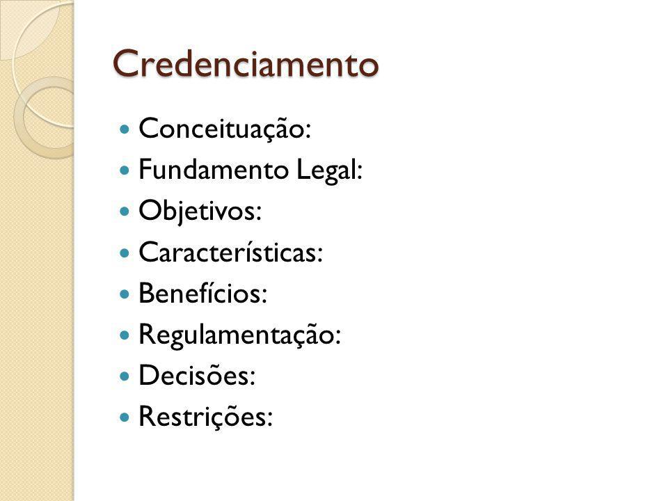 Credenciamento Conceituação: Fundamento Legal: Objetivos: