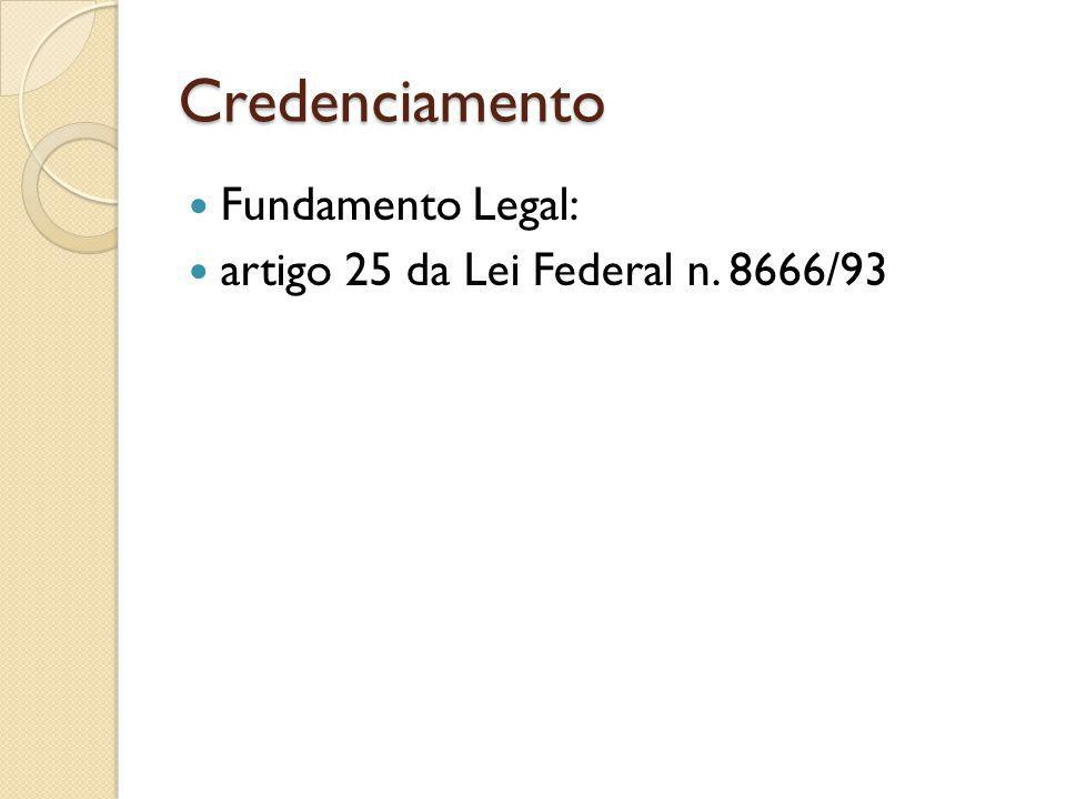 Credenciamento Fundamento Legal: artigo 25 da Lei Federal n. 8666/93