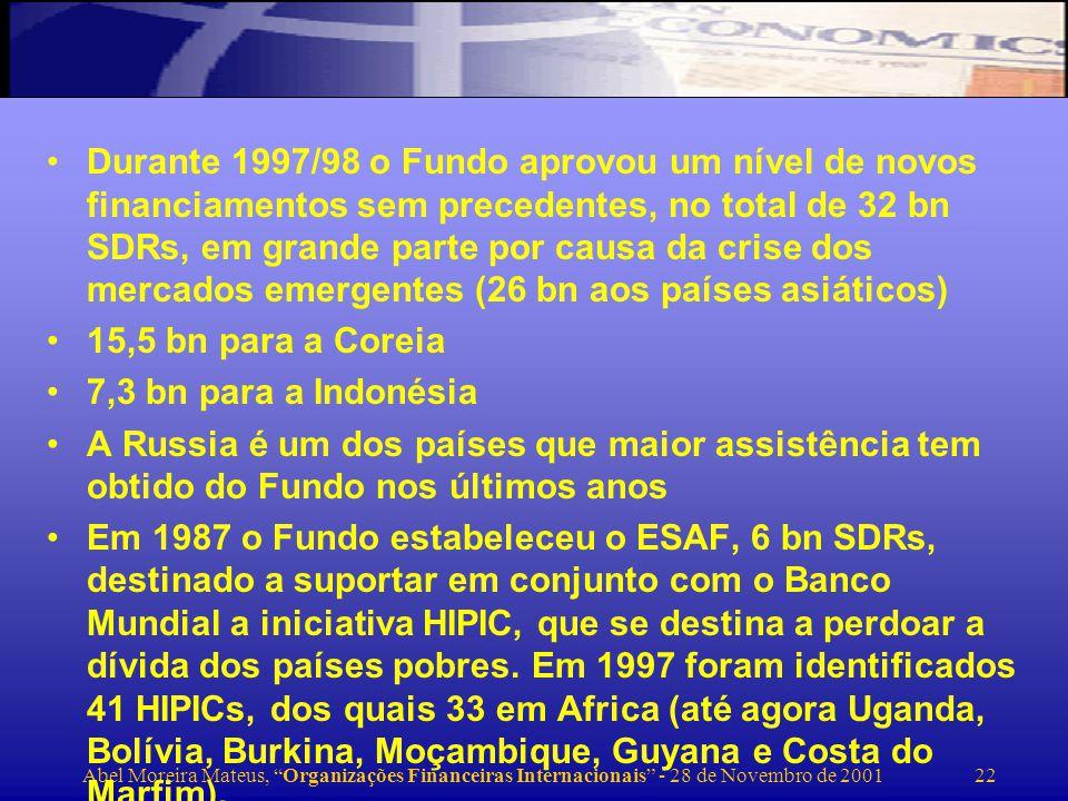 Durante 1997/98 o Fundo aprovou um nível de novos financiamentos sem precedentes, no total de 32 bn SDRs, em grande parte por causa da crise dos mercados emergentes (26 bn aos países asiáticos)