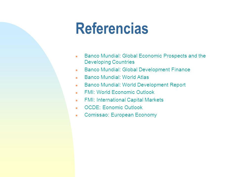 Referencias Banco Mundial: Global Economic Prospects and the Developing Countries. Banco Mundial: Global Development Finance.