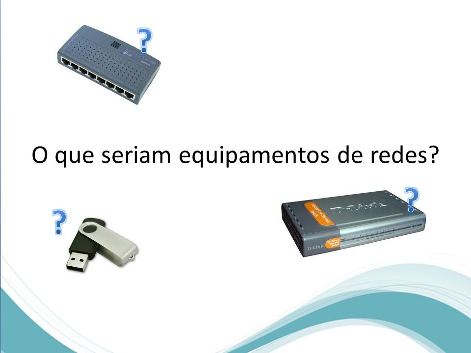 O que seriam equipamentos de redes