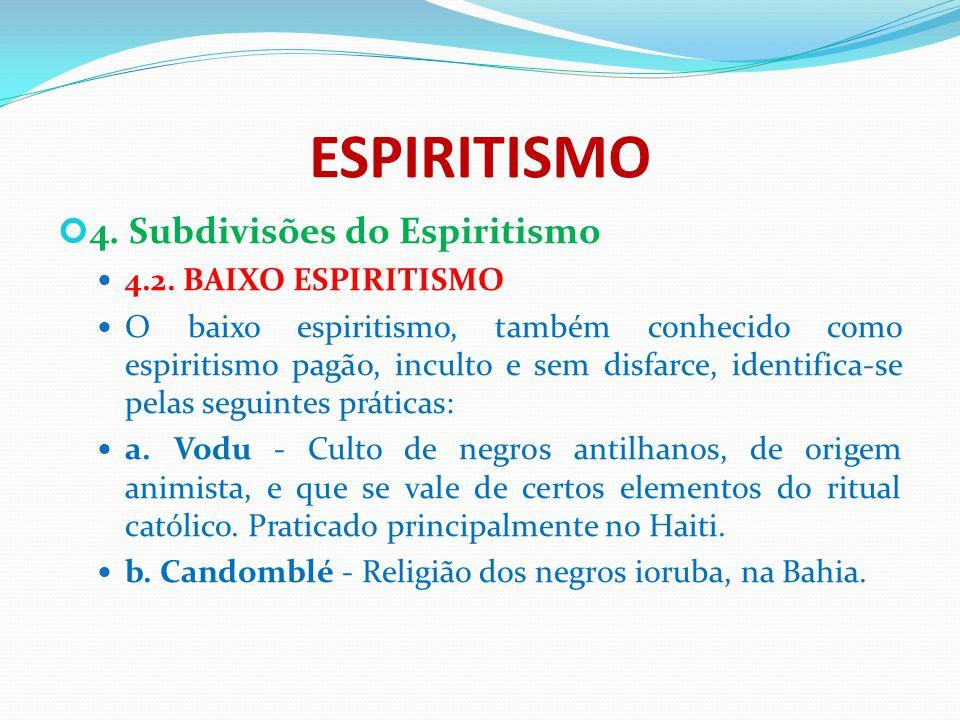 ESPIRITISMO 4. Subdivisões do Espiritismo 4.2. BAIXO ESPIRITISMO