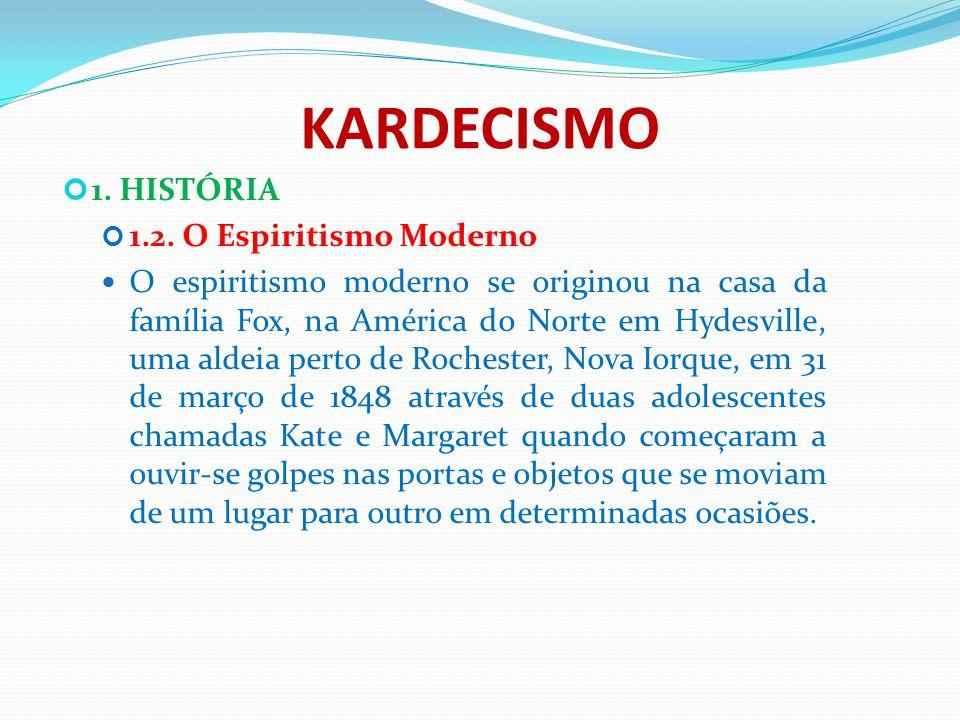 KARDECISMO 1. HISTÓRIA 1.2. O Espiritismo Moderno