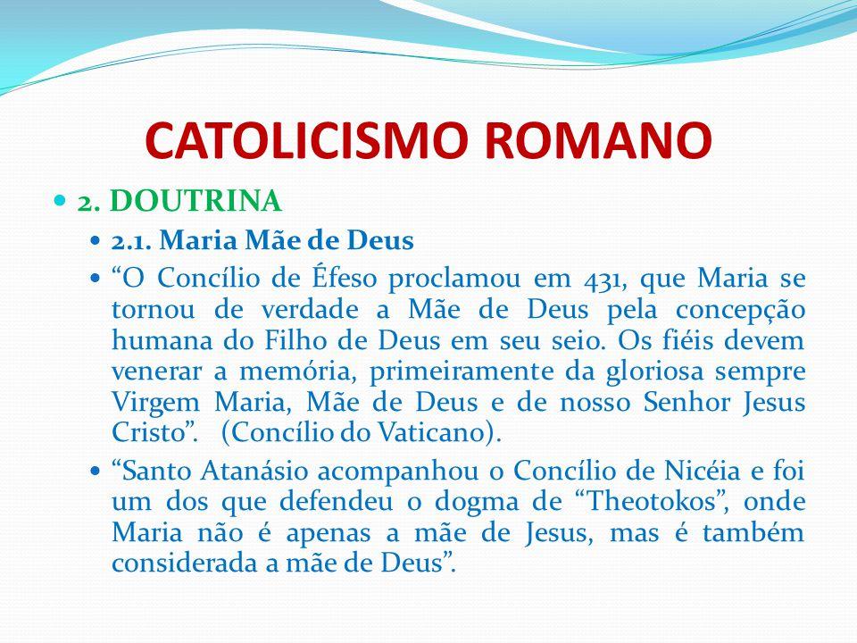 CATOLICISMO ROMANO 2. DOUTRINA 2.1. Maria Mãe de Deus