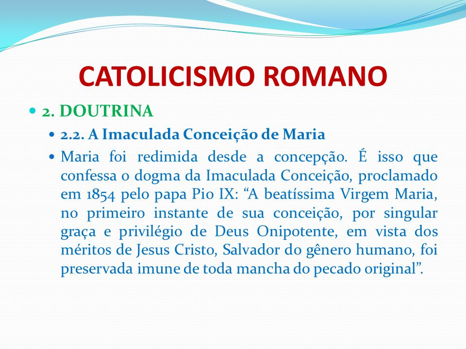 CATOLICISMO ROMANO 2. DOUTRINA 2.2. A Imaculada Conceição de Maria