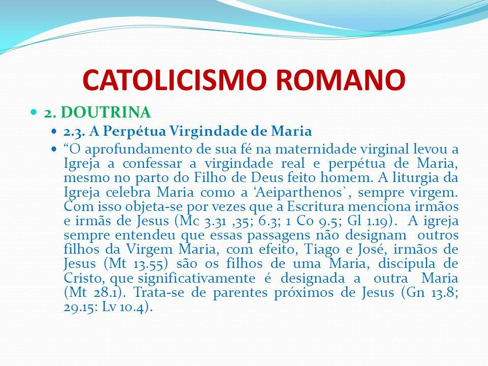 CATOLICISMO ROMANO 2. DOUTRINA 2.3. A Perpétua Virgindade de Maria