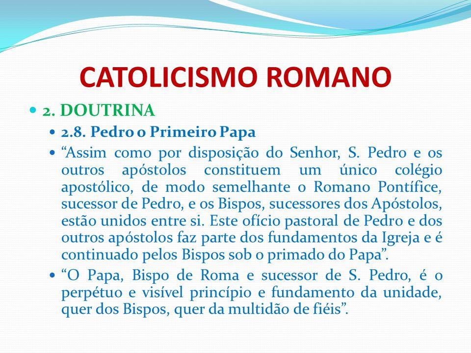CATOLICISMO ROMANO 2. DOUTRINA 2.8. Pedro o Primeiro Papa