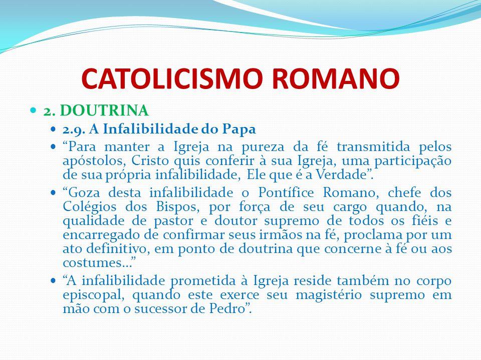 CATOLICISMO ROMANO 2. DOUTRINA 2.9. A Infalibilidade do Papa