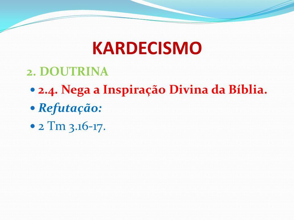 KARDECISMO 2. DOUTRINA 2.4. Nega a Inspiração Divina da Bíblia.