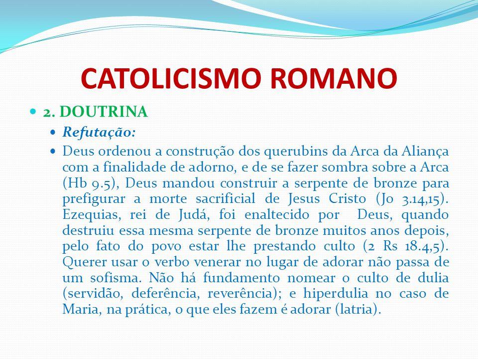 CATOLICISMO ROMANO 2. DOUTRINA Refutação: